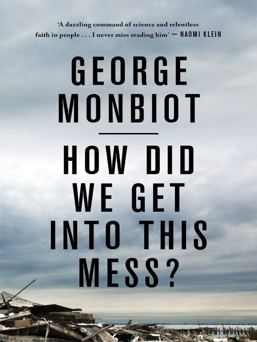 Title details for How Did We Get Into This Mess? by George Monbiot - Wait list