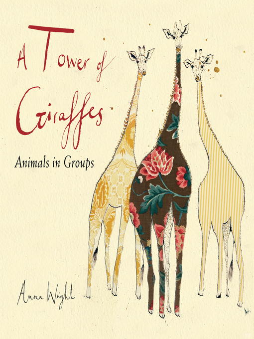 Title details for A Tower of Giraffes: Animals in Groups by Anna Wright - Available
