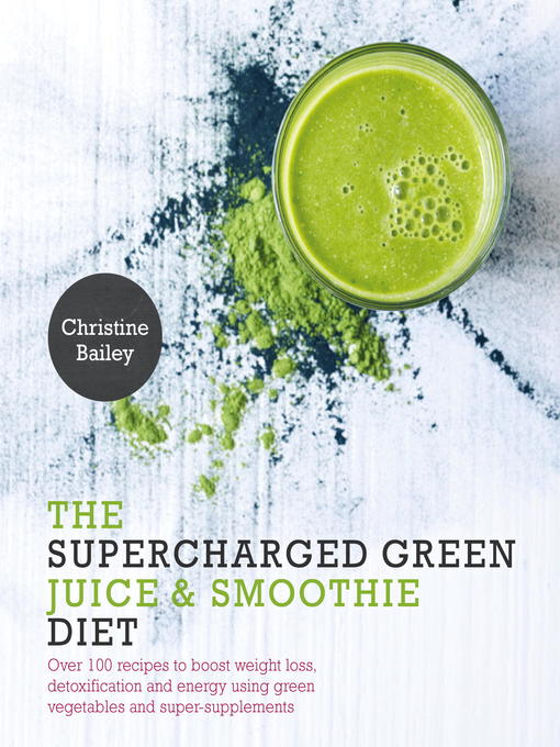 Title details for Supercharged Green Juice & Smoothie Diet by Christine Bailey - Available