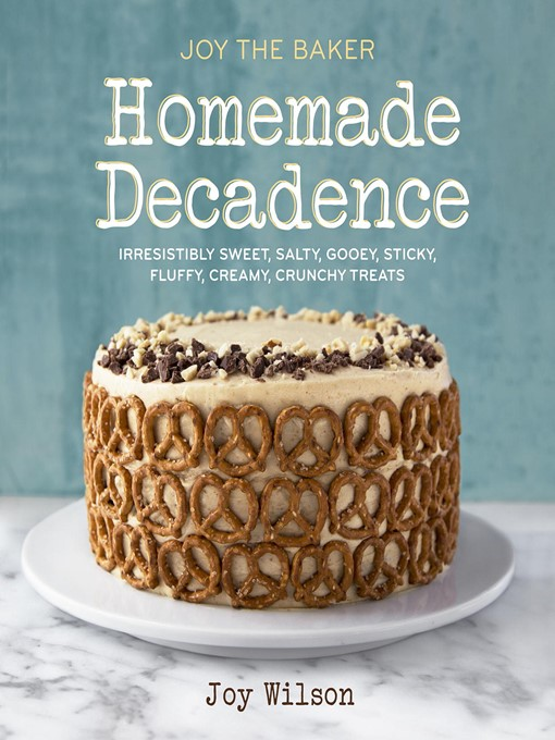 Title details for Joy the Baker Homemade Decadence by Joy Wilson - Available