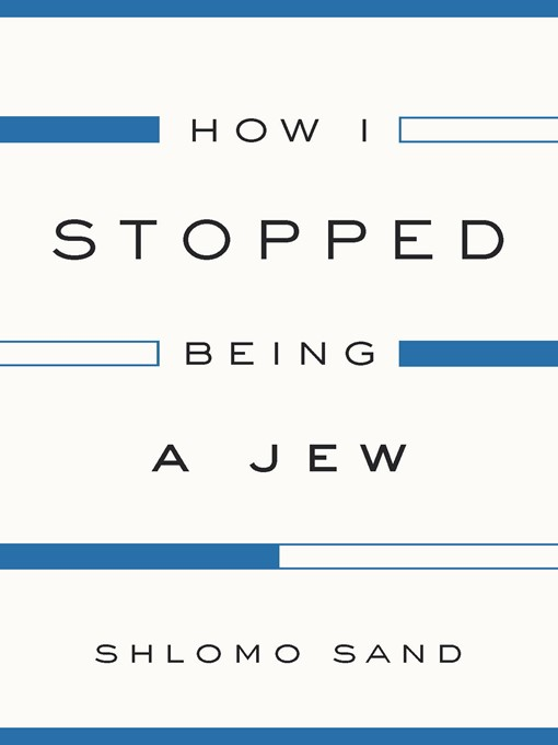 Title details for How I Stopped Being a Jew by Shlomo Sand - Available