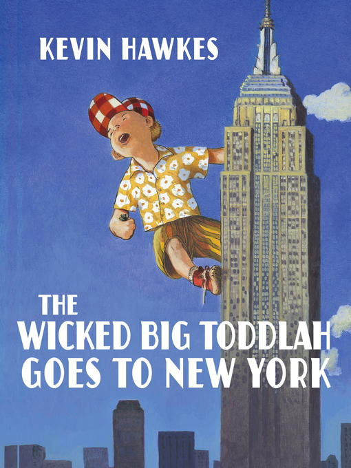 Title details for The Wicked Big Toddlah Goes to New York by Kevin Hawkes - Available