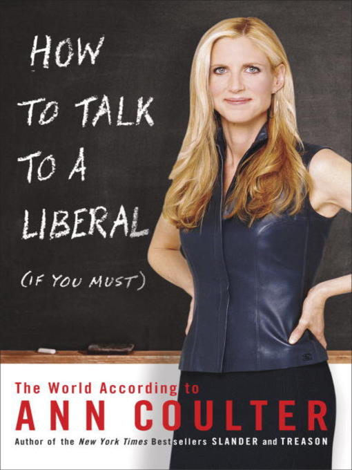 Title details for How to Talk to a Liberal (If You Must) by Ann Coulter - Available