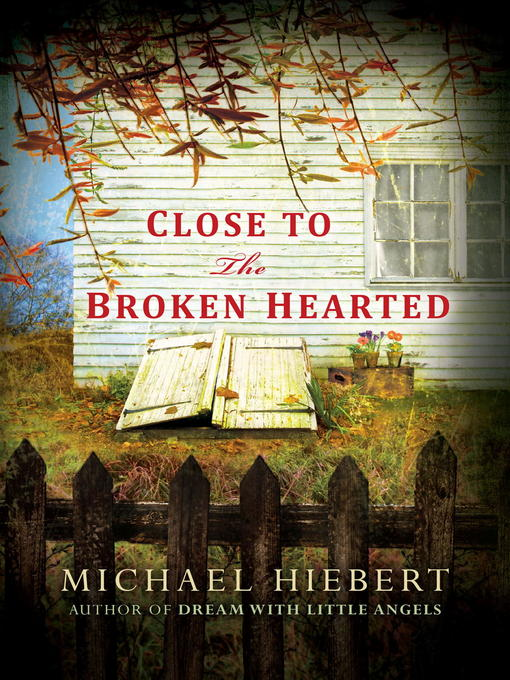 Title details for Close to the Broken Hearted by Michael Hiebert - Available