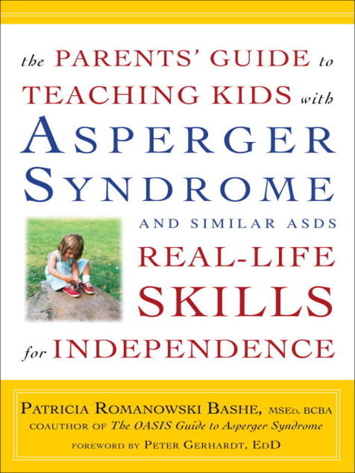 Title details for The Parents' Guide to Teaching Kids with Asperger Syndrome and Similar ASDs Real-Life Skills for Independence by Patricia Romanowski - Available