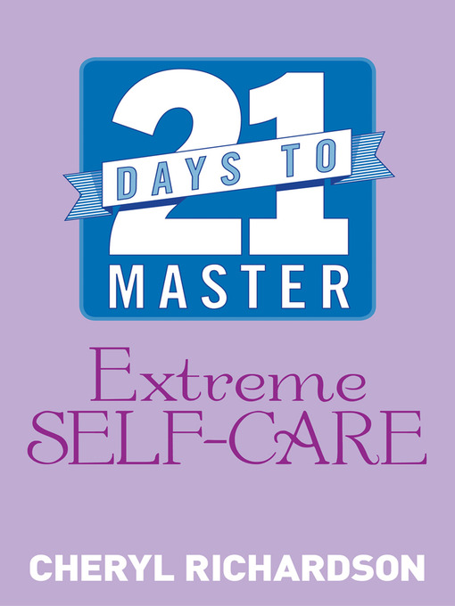 Title details for 21 Days to Master Extreme Self-Care by Cheryl Richardson - Available