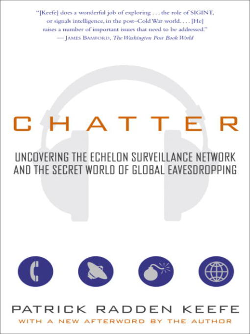 Chatter Uncovering the Echelon Surveillance Network and the Secret World of Global Eavesdropping