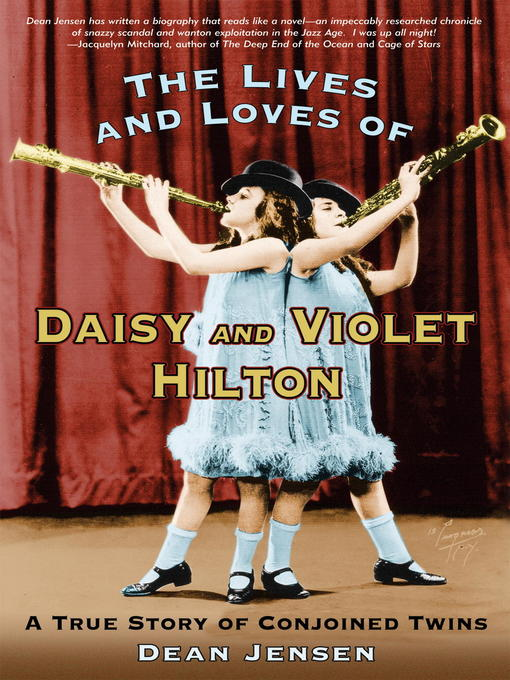 Title details for The Lives and Loves of Daisy and Violet Hilton by Dean Jensen - Available