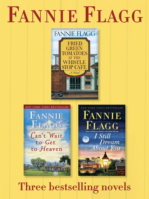 Title details for Fried Green Tomatoes, Can't Wait to Get to Heaven, and I Still Dream About You by Fannie Flagg - Available
