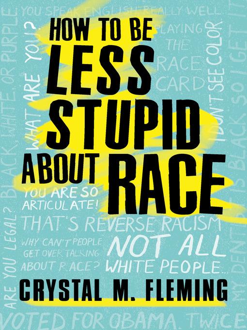 Title details for How to Be Less Stupid About Race by Crystal Marie Fleming - Available