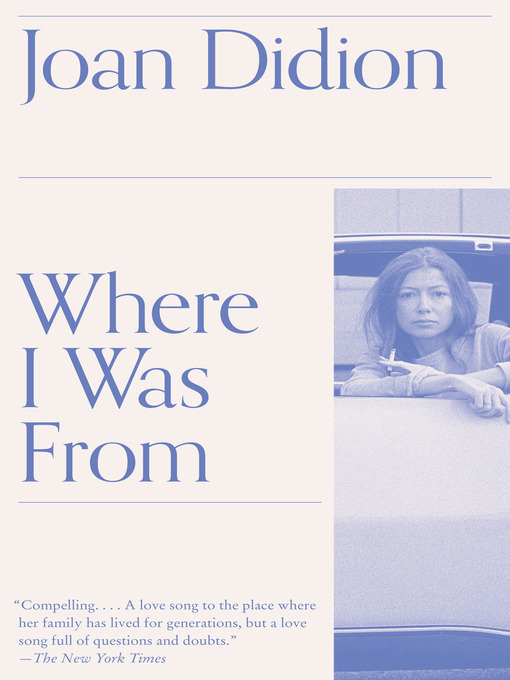 Title details for Where I Was From by Joan Didion - Available
