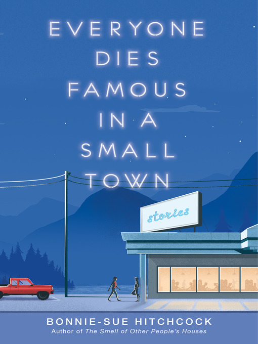 Title details for Everyone Dies Famous in a Small Town by Bonnie-Sue Hitchcock - Wait list