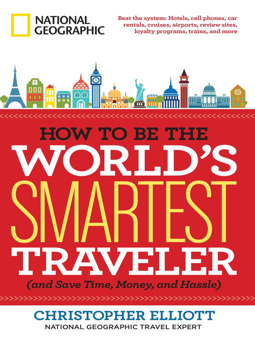 Title details for How to Be the World's Smartest Traveler (and Save Time, Money, and Hassle) by Christopher Elliott - Available