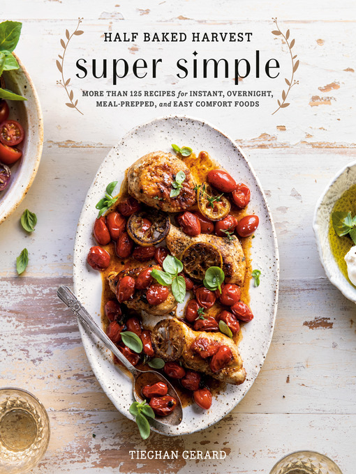 Title details for Half Baked Harvest Super Simple by Tieghan Gerard - Available
