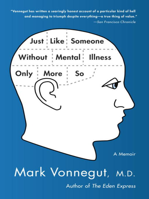 Title details for Just Like Someone Without Mental Illness Only More So by Mark Vonnegut, M.D. - Available