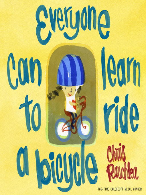 Title details for Everyone Can Learn to Ride a Bicycle by Chris Raschka - Wait list