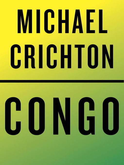 Title details for Congo by Michael Crichton - Wait list