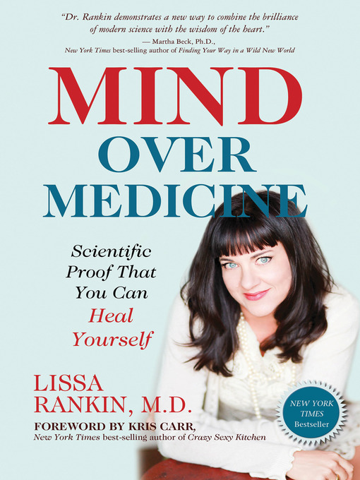 Title details for Mind Over Medicine by Lissa Rankin, M.D. - Available
