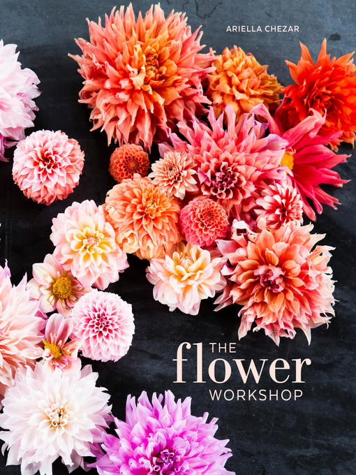 Title details for The Flower Workshop by Ariella Chezar - Available