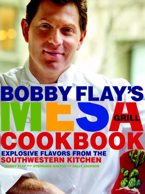 Title details for Bobby Flay's Mesa Grill Cookbook by Bobby Flay - Available