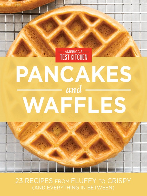 Title details for America's Test Kitchen Pancakes and Waffles by America's Test Kitchen - Available