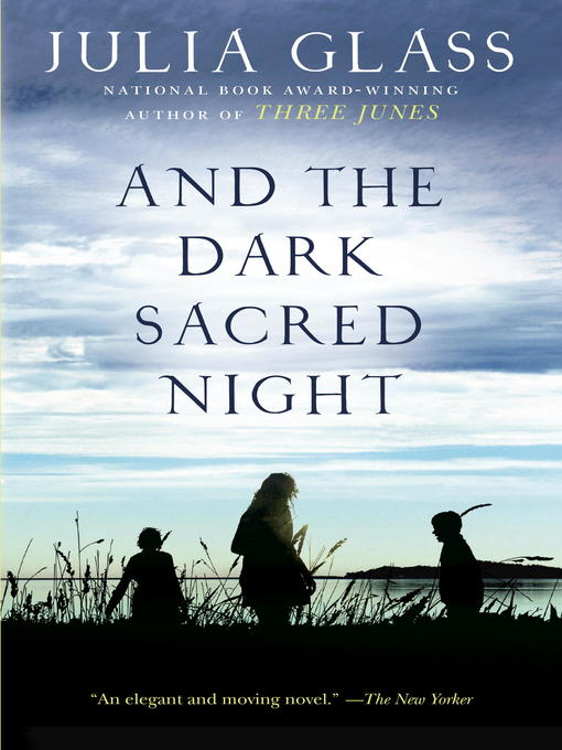 Title details for And the Dark Sacred Night by Julia Glass - Available