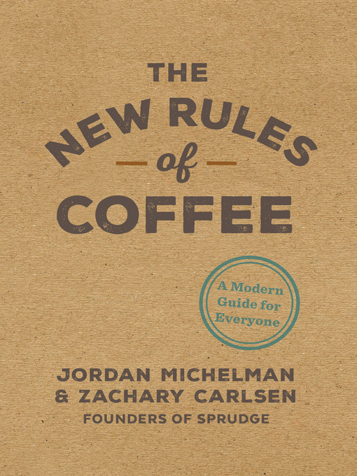 Title details for The New Rules of Coffee by Jordan Michelman - Available