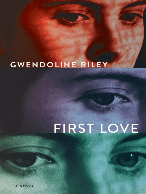 Title details for First Love by Gwendoline Riley - Available