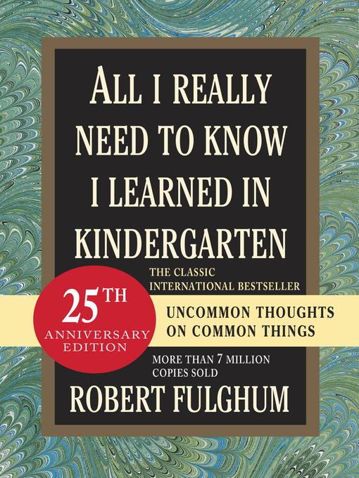 fulghum kindergarten essay All i really need to know i learned in kindergarten is a book of short essays by robert fulghum, first published in 1988 the title of the book is taken from the first essay in the volume, which lists lessons normally learned in kindergarten classrooms and explains how the world would be better if we all lived by the same rules sharing, being .
