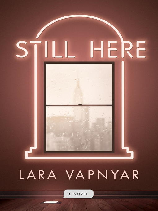 Title details for Still Here by Lara Vapnyar - Available