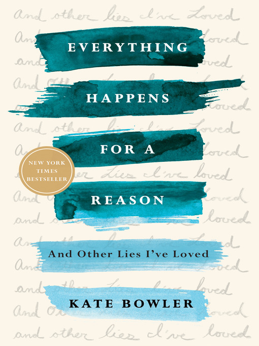 Title details for Everything Happens for a Reason by Kate Bowler - Wait list