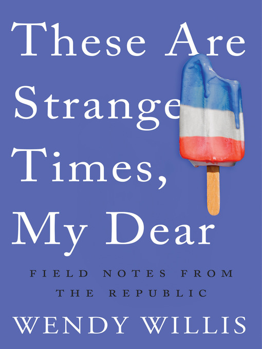 Title details for These Are Strange Times, My Dear by Wendy Willis - Available