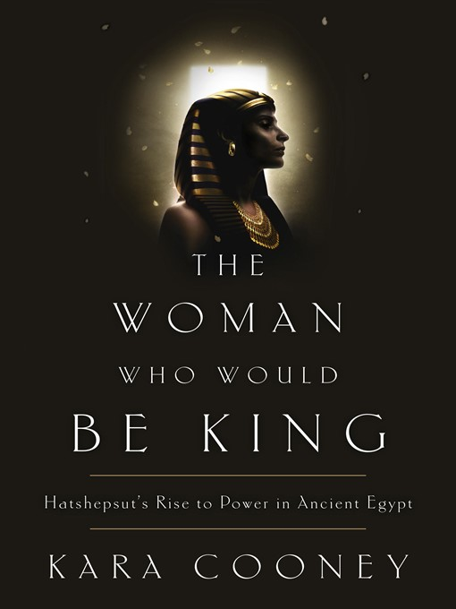 Title details for The Woman Who Would Be King by Kara Cooney - Available