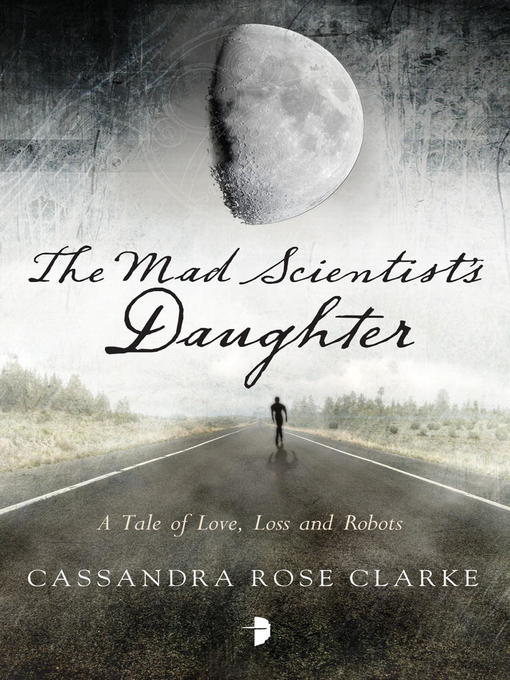 Title details for The Mad Scientist's Daughter by Cassandra Rose Clarke - Available