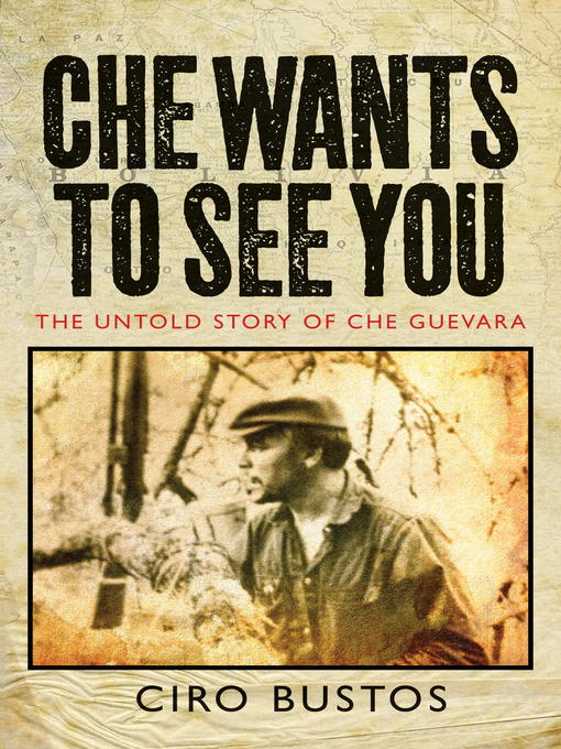 Title details for Che Wants to See You by Ciro Bustos - Available