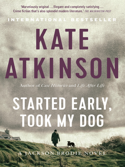 Title details for Started Early, Took My Dog by Kate Atkinson - Wait list
