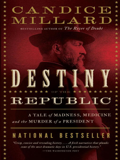 Title details for Destiny of the Republic by Candice Millard - Wait list