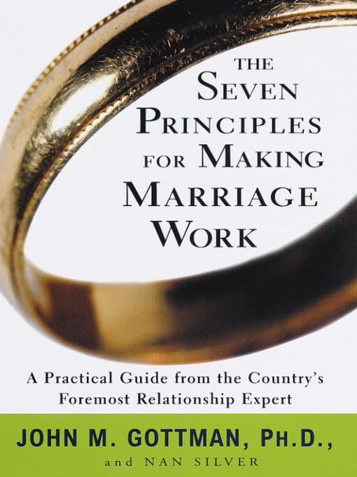 Title details for The Seven Principles for Making Marriage Work by John Gottman, Ph.D. - Available