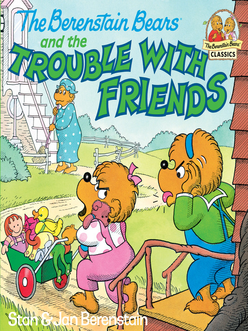 Title details for The Berenstain Bears and the Trouble with Friends by Stan Berenstain - Available