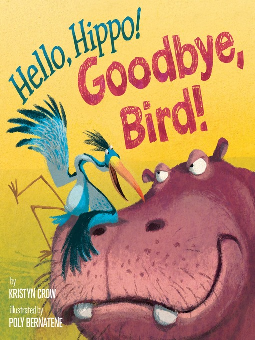 Title details for Hello, Hippo! Goodbye, Bird! by Kristyn Crow - Available