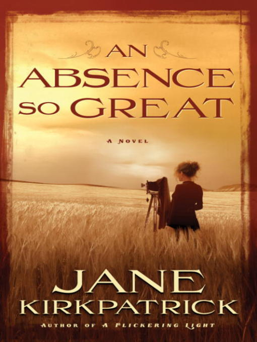 Title details for An Absence So Great by Jane Kirkpatrick - Wait list