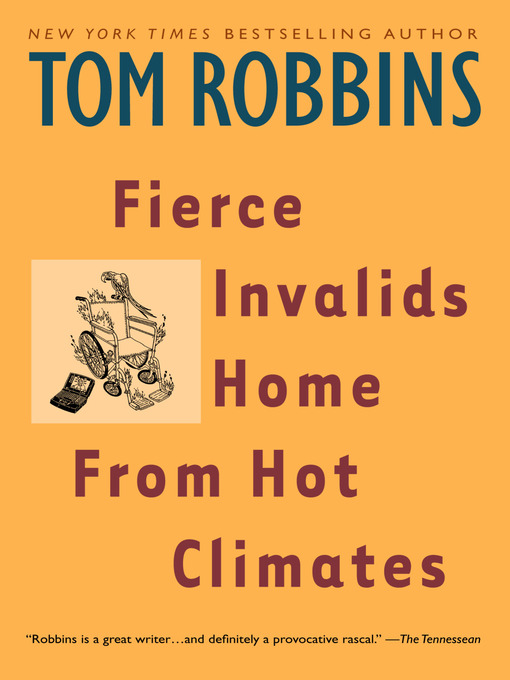 Title details for Fierce Invalids Home From Hot Climates by Tom Robbins - Wait list