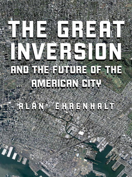 Title details for The Great Inversion and the Future of the American City by Alan Ehrenhalt - Available