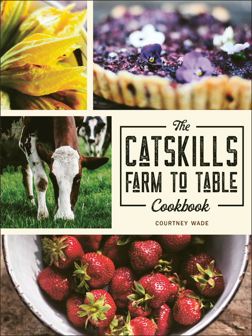 Title details for The Catskills Farm to Table Cookbook by Courtney Wade - Available