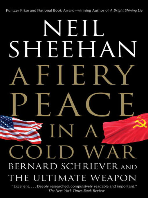 Title details for A Fiery Peace in a Cold War by Neil Sheehan - Available