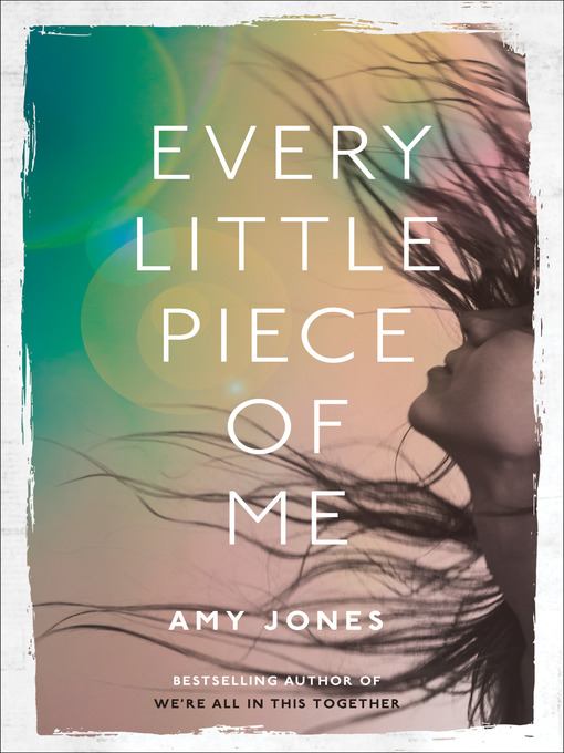 Title details for Every Little Piece of Me by Amy Jones - Available