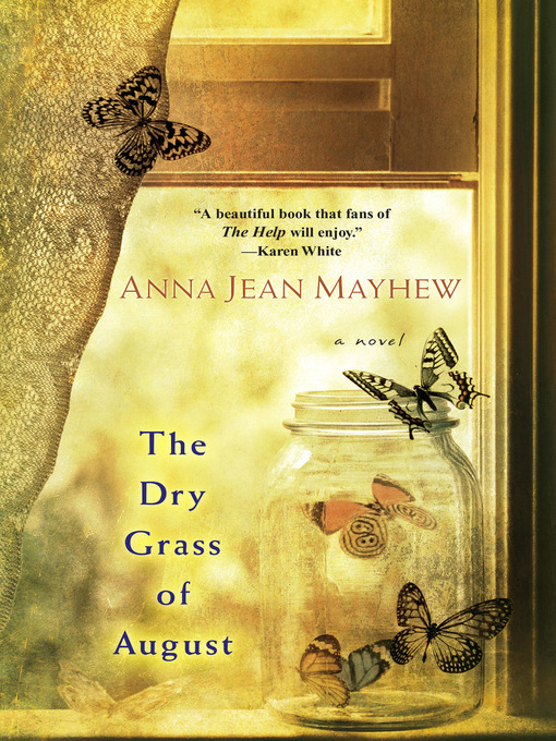 Title details for The Dry Grass of August by Anna Jean Mayhew - Available