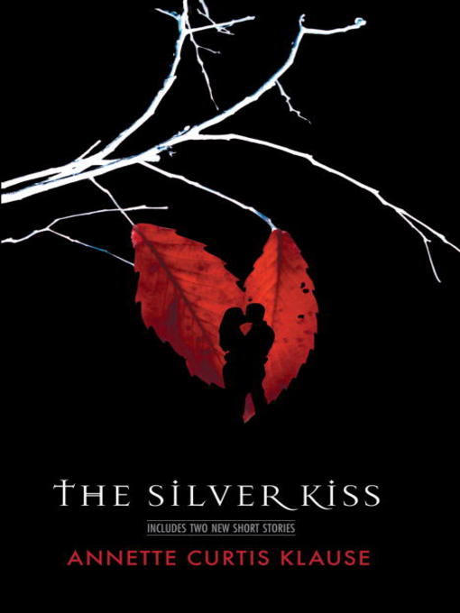 Title details for The Silver Kiss by Annette Curtis Klause - Available