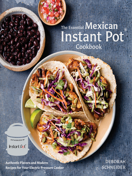 The Essential Mexican Instant Pot Cookbook Authentic Flavors and Modern Recipes for Your Electric Pressure Cooker