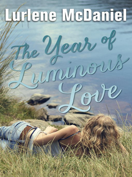 Title details for The Year of Luminous Love by Lurlene McDaniel - Available